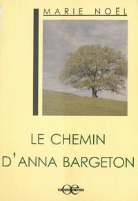 Marie Noël - Le Chemin d'Anna Bargeton.