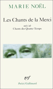 Marie Noël - Les Chants de la Merci suivi de Chants de Quatre-Temps.