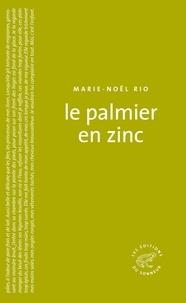Marie-Noël Rio - Le palmier en zinc.