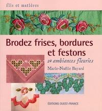 Marie-Noëlle Bayard - Brodez frises, bordures et festons - 20 ambiances fleuries.