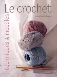 Marie-Noëlle Bayard - Le crochet - Techniques et modèles.