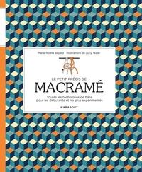 Marie-Noëlle Bayard et Lucy Tézier - Le petit précis de macramé.