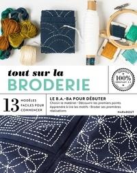 Marie-Noëlle Bayard - Tout sur la broderie - 13 modèles faciles à réaliser.