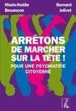 Marie-Noëlle Besançon et Bernard Jolivet - Arrêtons de marcher sur la tête ! - Pour une psychiatrie citoyenne.