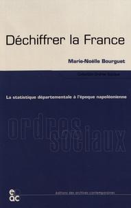 Marie-Noëlle Bourguet - Déchiffrer la France - La statistique départementale à l'époque napoléonienne.