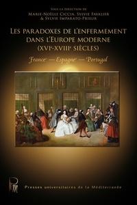Marie-Noëlle Ciccia et Sylvie Favalier - Les paradoxes de l'enfermement dans l'Europe moderne (XVIe-XVIIIe siècles) - Espagne, France, Portugal.