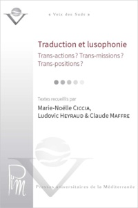 Marie-Noëlle Ciccia et Ludovic Heyraud - Traduction et lusophonie - Trans-actions ? Trans-missions ? Trans-positions ?.