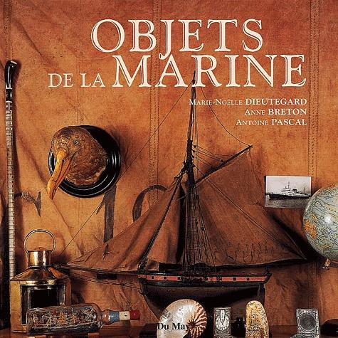 Marie-Noëlle Dieutegard et Antoine Pascal - Objets de la marine.