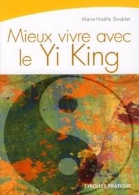 Mieux vivre avec le Yi King- La Voie du Ciel et de la Terre - Marie-Noëlle Doublet |