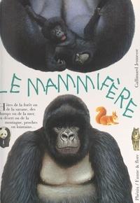 Marie-Nöelle Fustec et François Moutoux - Le mammifère - Animal vivant ou légendaire, familier ou sauvage, exotique ou domestique, carnivore ou herbivore, mammifères à aimer et à protéger....