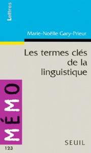 Marie-Nöelle Gary-Prieur - Les termes clés de la linguistique.