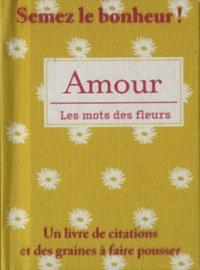 Marie-Noëlle Heude - Amour - Un livre de citations et des graines à faire pousser.