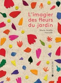 Marie-Noëlle Horvath - L'imagier des fleurs du jardin.