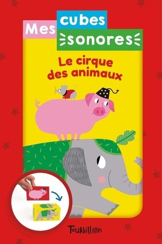 Mes cubes sonores - Le cirque des animaux. Avec 3 cubes sonores