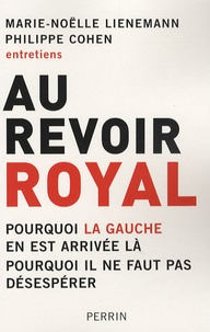 Marie-Noëlle Lienemann et Philippe Cohen - Au revoir, Royal.