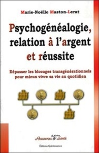 Marie-Noëlle Maston-Lerat - Psychogénéalogie, relation à l'argent et réussite - Dépasser les blocages transgénérationnels pour mieux vivre sa vie.