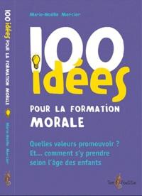 Marie-Noëlle Mercier - 100 idées pour former la conscience morale.