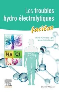Marie-Nöelle Peraldi et Bruno Hurault de Ligny - Les troubles hydro-électrolytiques faciles.