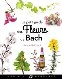 Marie-Noëlle Pichard - Le petit guide des fleurs de Bach.