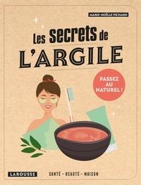 Marie-Noëlle Pichard - Les secrets de l'argile - Santé, beauté, maison.