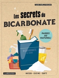Marie-Noëlle Pichard - Les secrets du bicarbonate - Cuisine, santé, maison.