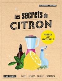 Marie-Noëlle Pichard - Les secrets du citron - Santé, beauté, cuisine, entretien.