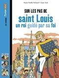 Marie-Noëlle Pichard et Anne Teuf - Sur les pas de saint Louis, un roi guidé par sa foi.