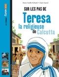 Marie-Noëlle Pichard et Claire Fauvel - Sur les pas de Teresa la religieuse de Calcutta.