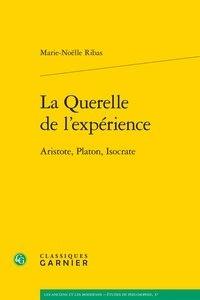 Marie-Noëlle Ribas - La querelle de l'expérience - Aristote, Platon, Isocrate.