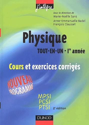 Marie-Nöelle Sanz et Anne-Emmanuelle Badel - Physique tout-en-un 1ère année MPSI-PCSI-PTSI - Cours et exercices corrigés.