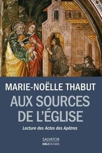 Marie-Noëlle Thabut - Aux sources de l'Eglise - Lecture des Actes des Apôtres.