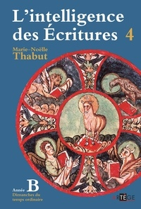 Marie-Noëlle Thabut - Intelligence des écritures - Volume 4 - Année B - Dimanches du temps ordinaire.