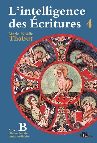 Intelligence des écritures - Volume 4 - Année B. Dimanches du temps ordinaire