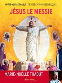 Marie-Noëlle Thabut - Jésus le Messie - Petites chroniques bibliques.