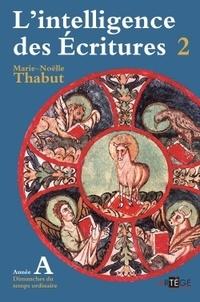 Marie-Noëlle Thabut - L'intelligence des Ecritures - Tome 2, Année A, Temps ordinaire.