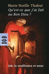 Real book pdf téléchargement gratuit Qu'est-ce que j'ai fait au Bon Dieu ?  - Job, la souffrance et nous  (French Edition) par Marie-Noëlle Thabut