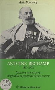 Marie Nonclercq et Philippe Decourt - Antoine Béchamp, 1816-1908 - L'homme et le savant : originalité et fécondité de son œuvre.