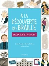 Marie Oddoux et Marc Angelier - A la découverte du braille - Histoire et usages.