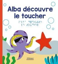 Marie Oddoux - Les découvertes d'Alba  : Alba découvre le toucher.