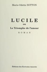Marie-Odette Sotton - Lucile - Ou Le triomphe de l'amour.