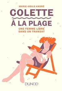 Marie-Odile André - Colette à la plage - Une femme libre dans un transat.