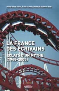 Marie-Odile André et Marc Dambre - La France des écrivains - Eclats d'un mythe (194-2005).