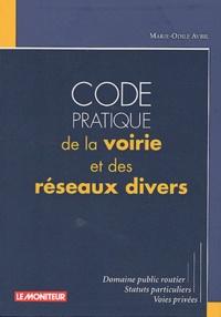 Code pratique de la voirie et des réseaux divers. Domaine publique routier, Statuts particuliers, Voies privées - Marie-Odile Avril |