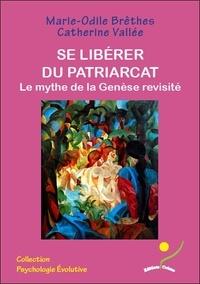 Marie-Odile Brêthes et Catherine Vallée - Se libérer du patriarcat - Le mythe de la Genèse revisité.