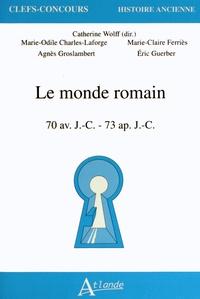 Marie-Odile Charles-Laforge et Marie-Claire Ferriès - Le monde romain - 70 avant JC - 73 après JC.