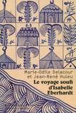 Marie-Odile Delacour et Jean-René Huleu - Le voyage soufi d'Isabelle Eberhardt.