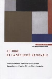 Marie-Odile Diemer et Xavier Latour - Le juge et la sécurité nationale.