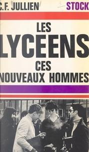 Marie-Odile Fargier et Claude-François Jullien - Les lycéens, ces nouveaux hommes.