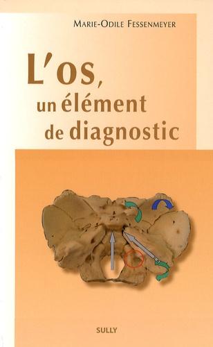 Marie-Odile Fessenmeyer - L'os, un élément de diagnostic.