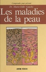 Marie-Odile Gauchy et Catherine Collet - Les maladies de la peau.